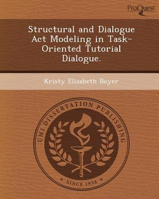 Structural and Dialogue ACT Modeling in Task-Oriented Tutorial Dialogue (Paperback): Kristy Elizabeth Boyer