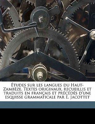 Etudes Sur Les Langues Du Haut-Zambeze. Textes Originaux, Recueillis Et Traduits En Francais Et Precedes D'Une Esquisse...