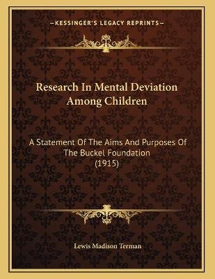 Research in Mental Deviation Among Children - A Statement of the Aims and Purposes of the Buckel Foundation (1915) (Paperback):...