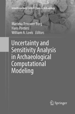 Uncertainty and Sensitivity Analysis in Archaeological Computational Modeling (Paperback): Marieka Brouwer Burg, Hans Peeters,...