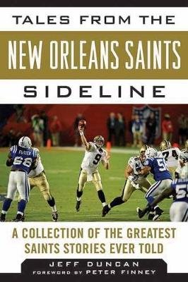 Tales from the New Orleans Saints Sideline - A Collection of the Greatest Saints Stories Ever Told (Hardcover): Jeff Duncan