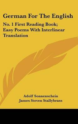 German for the English - No. 1 First Reading Book; Easy Poems with Interlinear Translation (Hardcover): Adolf Sonnenschein,...