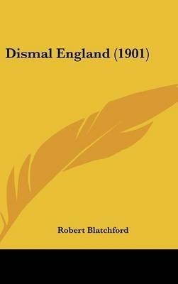 Dismal England (1901) (Hardcover): Robert Blatchford