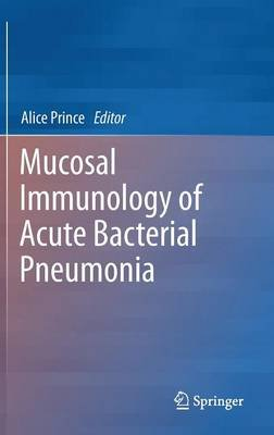 Mucosal Immunology of Acute Bacterial Pneumonia (Hardcover, 2013 ed.): Alice Prince