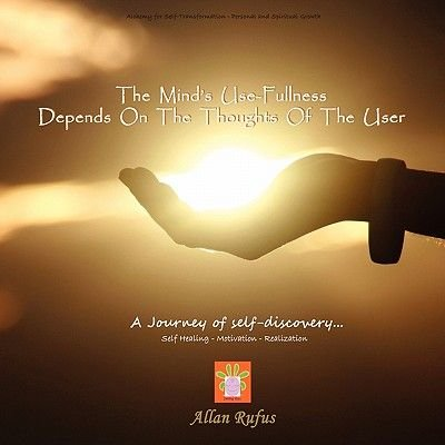 The Minds Use-Fullness Depends on the Thoughts of the User (Paperback): Allan Rufus