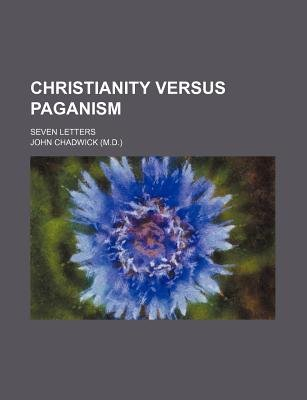 Christianity Versus Paganism; Seven Letters (Paperback): John Chadwick