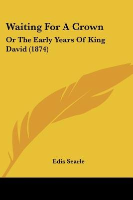 Waiting for a Crown - Or the Early Years of King David (1874) (Paperback): Edis Searle