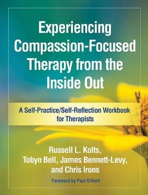 Experiencing Compassion-Focused Therapy from the Inside Out (Paperback): Russell L. Kolts