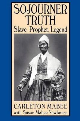 Sojourner Truth - Slave, Prophet, Legend (Paperback): Carleton Mabee, Susan Mabee Newhouse