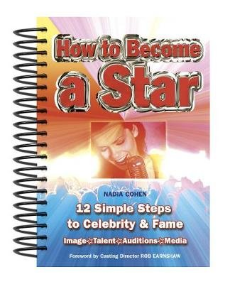 How To Become A Star - 12 Simple Steps to Celebrity & Fame (Spiral bound, New edition): Nadia Cohen