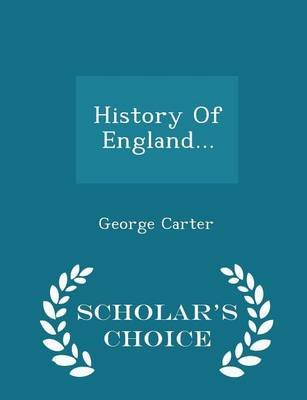 History of England... - Scholar's Choice Edition (Paperback): George Carter