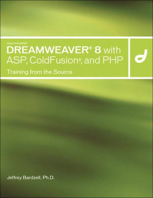 Macromedia Dreamweaver 8 with ASP, Coldfusion, and PHP - Training from the Source (Paperback, 5., A1/4berarb.): Jeffrey Bardzell
