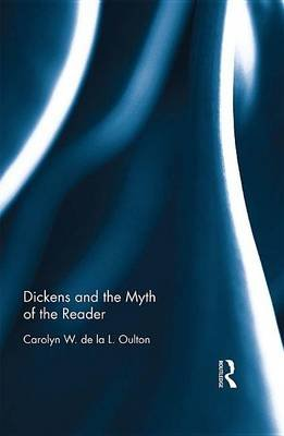 Dickens and the Myth of the Reader (Electronic book text): Carolyn W. de la L. Oulton
