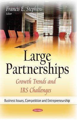 Large Partnerships - Growth Trends & IRS Challenges (Paperback): Francis E. Stephens