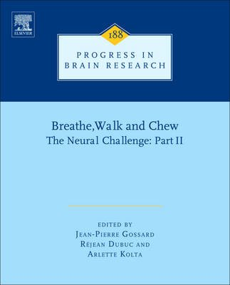Breathe, Walk and Chew; The Neural Challenge: Part II, Volume 188 (Hardcover, New): Jean-Pierre Gossard