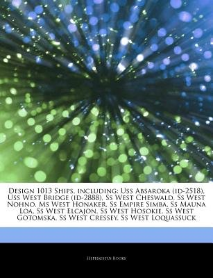 Articles on Design 1013 Ships, Including - USS Absaroka (Id-2518), USS West Bridge (Id-2888), SS West Cheswald, SS West Nohno,...