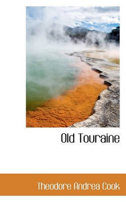 Old Touraine (Paperback): Theodore Andrea Cook