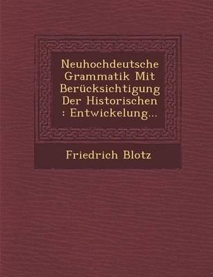 Neuhochdeutsche Grammatik Mit Berucksichtigung Der Historischen - Entwickelung... (German, Paperback): Friedrich Blotz