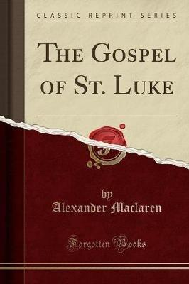 The Gospel of St. Luke (Classic Reprint) (Paperback): Alexander Maclaren