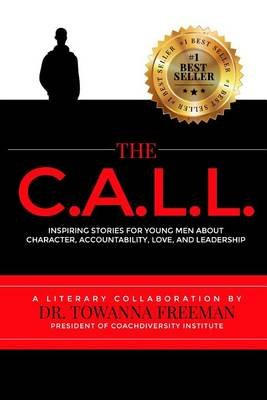 The Call - Inspiring Stories for Young Men about Character, Accountability, Love, and Leadership (Paperback): Dr Towanna Freeman