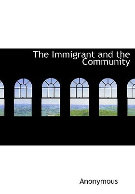 The Immigrant and the Community (Hardcover): Anonymous