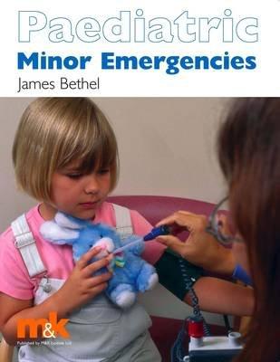 Paediatric Minor Emergencies (Electronic book text): James S. Bethel