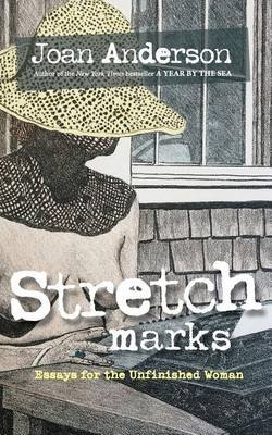 Stretch Marks - Essays for the Unfinished Woman (Paperback): Joan Anderson