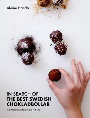 In Search of the Best Swedish Chokladbollar - A southeast asian falls in love with fika (Hardcover): Alaine Handa