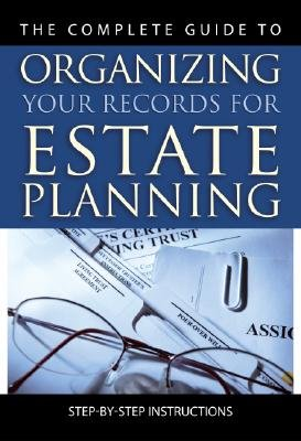 Complete Guide to Organizing Your Records for Estate Planning - Step-by-Step Instructions (Paperback): John N. Peragine