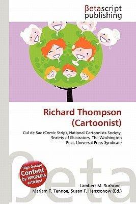 Richard Thompson (Cartoonist) (Paperback): Lambert M. Surhone, Mariam T. Tennoe, Susan F. Henssonow