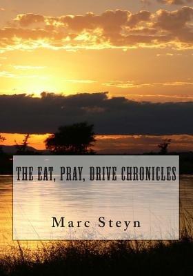 The Eat, Pray, Drive Chronicles (Paperback): Marc Steyn