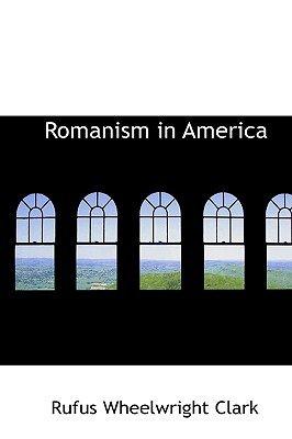 Romanism in America (Hardcover): Rufus Wheelwright Clark