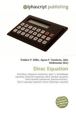 Dirac Equation (Paperback): Frederic P. Miller, Agnes F. Vandome, John McBrewster