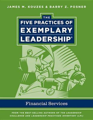 The Five Practices of Exemplary Leadership - Financial Services (Electronic book text): James M. Kouzes, Barry Z. Posner