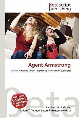 Agent Armstrong (Paperback): Lambert M. Surhone, Mariam T. Tennoe, Susan F. Henssonow