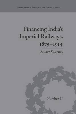 Financing India's Imperial Railways, 1875-1914 (Paperback): Stuart Sweeney