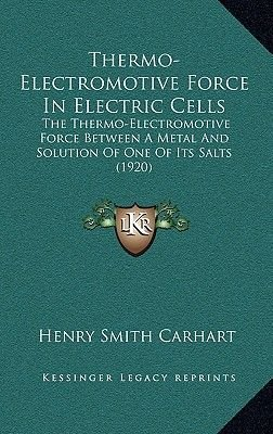 Thermo-Electromotive Force in Electric Cells - The Thermo-Electromotive Force Between a Metal and Solution of One of Its Salts...