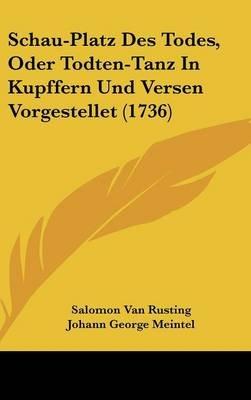 Schau-Platz Des Todes, Oder Todten-Tanz in Kupffern Und Versen Vorgestellet (1736) (Hardcover): Salomon Van Rusting