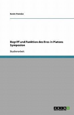 Begriff Und Funktion Des Eros in Platons Symposion (German, Paperback): Kevin Francke