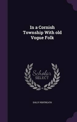 In a Cornish Township with Old Vogue Folk (Hardcover): Dolly Pentreath