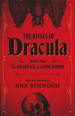 The Rivals of Dracula - Stories from the Golden Age of Gothic Horror (Electronic book text): Nick Rennison