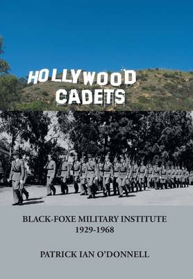 Hollywood Cadets - Black-Foxe Military Institute 1928-1968 (Hardcover): Patrick Ian O'Donnell