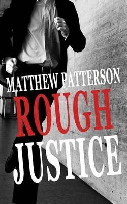 Thriller - Rough Justice (Paperback): Matthew Patterson