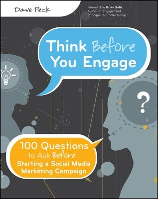 Think Before You Engage - 100 Questions to Ask Before Starting a Social Media Marketing Campaign (Electronic book text): Dave...