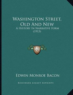 Washington Street, Old and New - A History in Narrative Form (1913) (Paperback): Edwin Monroe Bacon