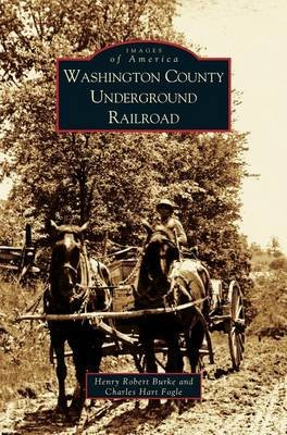 Washington County Underground Railroad (Hardcover): Henry Robert Burke, Charles Hart Fogle