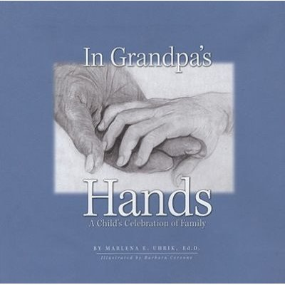In Grandpa's Hands - A Child's Celebration of Family (Hardcover): Marlena E. Uhrik