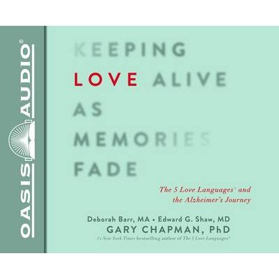 Keeping Love Alive As Memories Fade The 5 Love Languages And The Alzheimers Journey