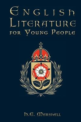 English Literature for Young People (Hardcover): H.E. Marshall