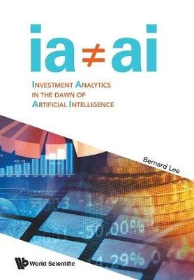 Investment Analytics In The Dawn Of Artificial Intelligence (Paperback): Bernard Lee